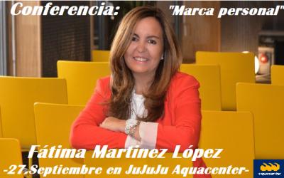 HIGHLIGHT: 27.Septiembre en JuJuJu Aquacenter de Benissa. Conferencia de Fátima Martinez sobre la Marca personal y reputación
